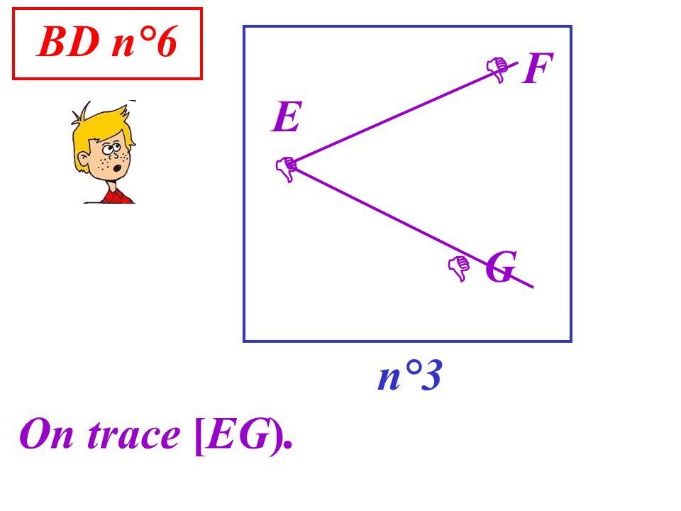 BD n°6  F E   G n°3 On trace [EG).